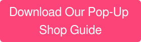 Download Our Pop-Up  Shop Guide